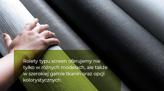 Rolety typu screen oferujemy nie tylko w różnych modelach, ale także w szerokiej gamie tkanin oraz opcji kolorystycznych.